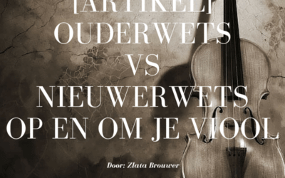 [Artikel] Ouderwets vs nieuwerwets op en om je viool