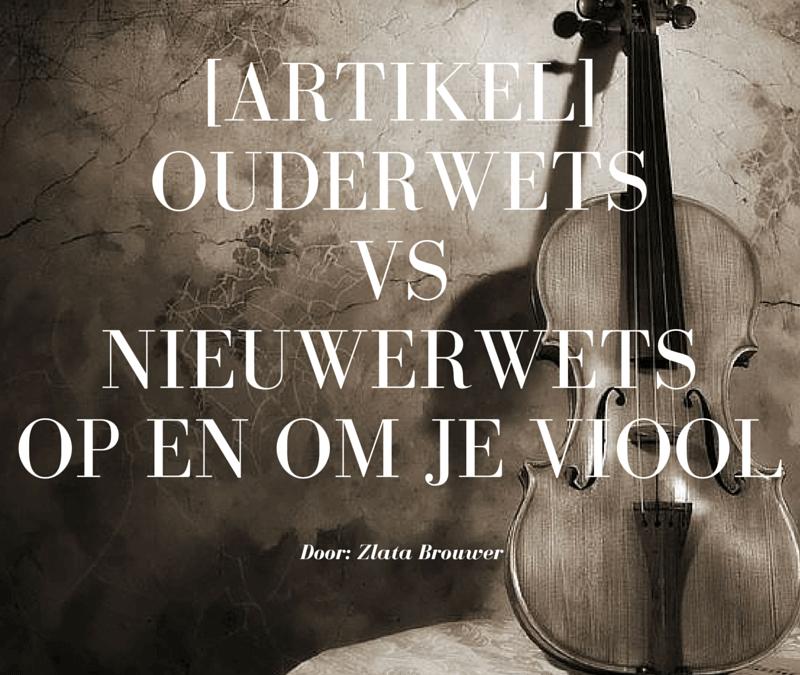 Ouderwets vs Nieuwerwetsop en om je viool