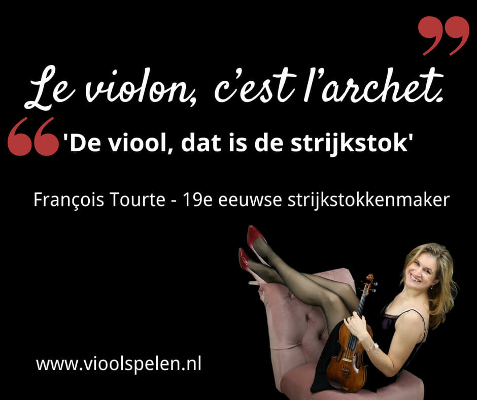 de viool, dat is de strijkstok tourte